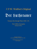 C.F.W. Walther's Original Der Lutheraner Volumes One through Three (1844-'47): The LCMS in Formation