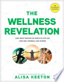 """The Wellness Revelation: Lose What Weighs You Down So You Can Love God, Yourself, and Others"" by Alisa Keeton"