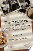 The Writers  : A History of American Screenwriters and Their Guild