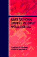 Subset Polynomial Semirings and Subset Matrix Semirings