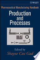 """Pharmaceutical Manufacturing Handbook: Production and Processes"" by Shayne Cox Gad"