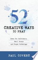 52 Creative Ways to Pray