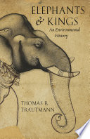 """Elephants and Kings: An Environmental History"" by Thomas R. Trautmann"