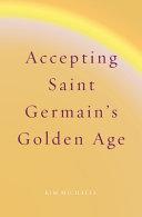 Accepting Saint Germain s Golden Age