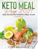 Keto Meal Prep 2021 AND 30-Day Ketogenic Meal Plan (2 Books IN 1)