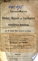Verzeichnis der Bücher, Mappen und Landkarten der statistischen Sammlung des sel. Dr. Friedr. Wilh. Freiherrn von Reden