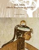 B.R.AIDS (Black Response to AIDS)