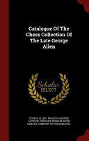 Catalogue of the Chess Collection of the Late George Allen