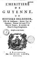L'héritière de Guyenne, ou histoire d'Eléonor, fille de Guillaume, dernier duc de Guyenne, femme de Louis VII. Roy de France, & en-suite de Henry II. Roy d'Angleterre. Divisée en trois parties ebook