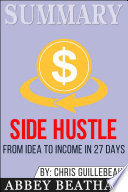 Summary Of Side Hustle From Idea To Income In 27 Days By Chris Guillebeau