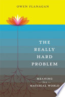 """""""The Really Hard Problem: Meaning in a Material World"""" by Owen Flanagan"""
