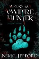 Pdf Hunting Season (Aurora Sky: Vampire Hunter, Vol. 4)