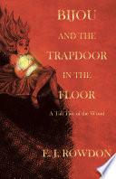 Bijou and the Trapdoor in the Floor