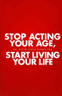 Stop Acting Your Age  Start Living Your Life