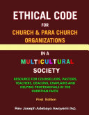 Ethical Code for Church and Para Church Organizations in a Multicultural Society   Resource for Counsellors  Pastors  Teachers  Deacons  Chaplains and Helping Professionals in the Christian Faith   First Edition