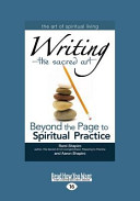 Writing The Sacred Art  Beyond the Page to Spiritual Practice  Large Print 16pt