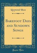 Barefoot Days and Sundown Songs (Classic Reprint)