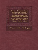 History of Shipbuilding on North River, Plymouth County, Massachusetts, with Genealogies of the Shipbuilders, and Accounts of the Industries Upon Its