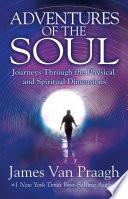 """""""Adventures of the Soul"""" by James Van Praagh"""