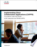 Implementing Cisco Collaboration Applications  CAPPS  Foundation Learning Guide  CCNP Collaboration Exam 300 085 CAPPS