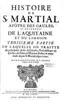Histoire de St Martial apôtre des Gaules et principalement de l'Aquitaine et du Limousin