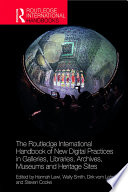 The Routledge International Handbook Of New Digital Practices In Galleries Libraries Archives Museums And Heritage Sites