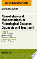 Neurobehavioral Manifestations of Neurological Diseases: Diagnosis & Treatment, An Issue of Neurologic Clinics,