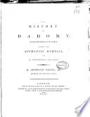The History of Dahomy  an Inland Kingdom of Africa  Compiled from Authentic Memoirs  with an Introduction and Notes
