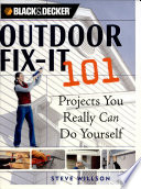 Black and Decker Outdoor Fix-It 101  : Projects You Really Can Do Yourself