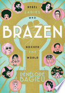 link to Brazen : rebel ladies who rocked the world in the TCC library catalog