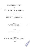 Condensed Notes On St Luke S Gospel Intended Chiefly For The Use Of Divinity Students