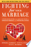 """Fighting for Your Marriage: A Deluxe Revised Edition of the Classic Best-seller for Enhancing Marriage and Preventing Divorce"" by Howard J. Markman, Scott M. Stanley, Susan L. Blumberg"
