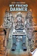 My friend Dahmer. Le origini del mostro di Milwaukee