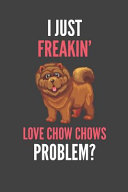 I Just Freakin  Love Chow Chows