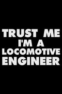 Trust Me I m a Locomotive Engineer  Funny Writing Notebook  Journal for Work  Daily Diary  Planner  Organizer for Locomotive Engineers  Railroad Engin