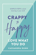 Crappy to Happy  Love What You Do