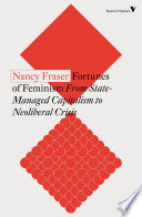 Fortunes of Feminism  : From State-Managed Capitalism to Neoliberal Crisis