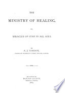 The Ministry of Healing  Or  Miracles of Cure in All Ages