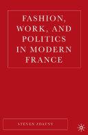 Fashion, Work, and Politics in Modern France [Pdf/ePub] eBook