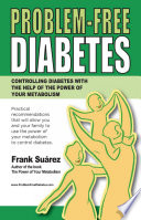 """Problem-Free Diabetes: Controlling Diabetes With the Help of The Power of Your Metabolism"" by Frank Suarez"