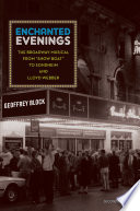 Enchanted evenings  : the Broadway musical from Show boat to Sondheim and Lloyd Webber