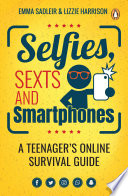 """Selfies, Sexts and Smartphones: A teenager's online survival guide"" by Emma Sadleir"