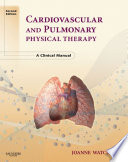 """Cardiovascular and Pulmonary Physical Therapy E-Book: A Clinical Manual"" by Joanne Watchie"