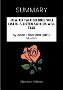 SUMMARY   How To Talk So Kids Will Listen  Listen So Kids Will Talk By Adele Faber And Elaine Mazlish