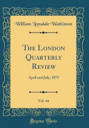 The London Quarterly Review  Vol  44
