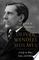 Oliver Wendell Holmes A Life In War Law And Ideas