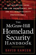 The Mcgraw Hill Homeland Security Handbook The Definitive Guide For Law Enforcement Emt And All Other Security Professionals Book PDF