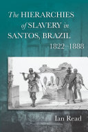 The Hierarchies of Slavery in Santos  Brazil  1822   1888