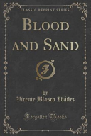 Blood and Sand (Classic Reprint)