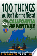 100 Things You Don t Want to Miss at Disney California Adventure 2016